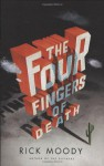 The Four Fingers of Death - Rick Moody