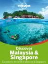 Lonely Planet Discover Malaysia & Singapore (Travel Guide) - Lonely Planet, Simon Richmond, Cristian Bonetto, Celeste Brash, Joshua Samuel Brown, Austin Bush, Adam Karlin, Daniel Robinson