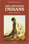 The Cheyenne Indians, Vol. 1: History and Society - George Bird Grinnell