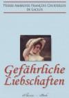 Gefährliche Liebschaften (»Les Liaisons Dangereuses«) (Vollständige deutsche Ausgabe) (German Edition) - Laclos, Choderlos de Laclos, Pierre-Ambroise-François, eClassica, Franz Blei