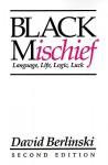 Black Mischief: Language, Life, Logic, Luck - David Berlinski