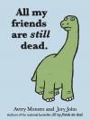 All My Friends Are Still Dead - Avery Monsen, Jory John