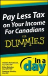 Pay Less Tax on Your Income In a Day For Canadians For Dummies (In A Day For Dummies) - Christie Henderson, Brian Quinlan, Suzanne Schultz