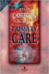 Atlas Casebook of Primary Care - Ian Williams, Vivienne Ankrett