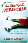 Idiot Girl's Christmas: True Tales from the Top of the Naughty List - Laurie Notaro
