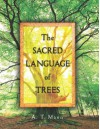 The Sacred Language of Trees - A.T. Mann