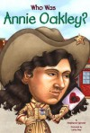 Who Was Annie Oakley? - Stephanie Spinner, Nancy Harrison, Larry Day
