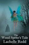 The Wood Sprite's Tale - Lachelle Redd, Rebecca Poole