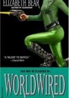 Worldwired - Elizabeth Bear