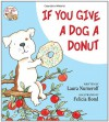 If You Give a Dog a Donut - Laura Joffe Numeroff, Felicia Bond