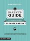 A Parent's Guide to Understanding Teenage Brains: Why They Act The Way They Do - Mark Oestreicher