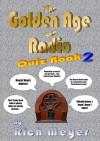 The Golden Age of Radio Quiz Book: Volume 2 - Rich Meyer