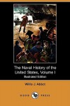 The Naval History of the United States, Volume I (Illustrated Edition) (Dodo Press) - Willis John Abbot