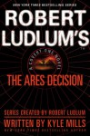 The Ares Decision - Robert Ludlum, Kyle Mills