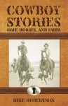 Cowboy Stories: Grit, Horses, and Faith - Mike Robertson