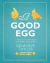 A Good Egg: A Year of Recipes from an Urban Hen-Keeper - Genevieve Taylor