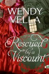 Rescued By A Viscount - Wendy Vella