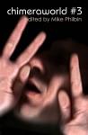 Chimeraworld #3 - Mike Philbin, Ralph Greco Jr., Paul Pinn, Anthony Armstrong, D.L. Snell, C.L. Russo, Will McIntosh, Tim McDaniel, Michael A. Kechula, Kevin James Miller, Richard Pitaniello, Richard D. Moore, Dean R. Winters, Liam Davies, Tonya Price, Glen Alan Hamilton, David L. Tamarin