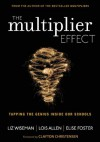 The Multiplier Effect: Tapping the Genius Inside Our Schools - Liz Wiseman, Lois N. Allen, Elise Foster
