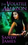 The Volatile Amazon - Sandy James
