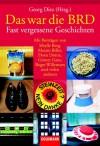 Das War Die Brd: Fast Vergessene Geschichten - Georg Diez, Maxim Biller, Doris Dörrie