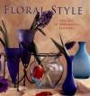 Floral Style: The Art of Arranging Flowers - Vena Lefferts, John Kelsey