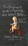 The Beginner's Guide to Winning the Nobel Prize: Advice for Young Scientists - Peter Doherty
