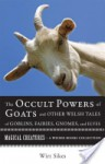 The Occult Powers of Goats and Other Welsh Tales of Goblins, Fairies, Gnomes, and Elves: Magical Creatures, a Weiser Books Collection - William Wirt Sikes, Varla Ventura