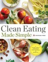 Clean Eating Made Simple: A Healthy Cookbook with Delicious Whole-Food Recipes for Eating Clean - Rockridge Press