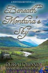 Beneath Montana's Sky: A Montana Sky Novella (The Montana Sky Series) - Debra Holland