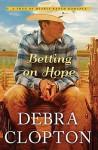 Betting on Hope (Four of Hearts Ranch Romance #1) - Debra Clopton