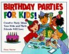 Birthday Parties for Kids! Creative Party Ideas Your Kids and Their Friends Will Love - Penny Warner