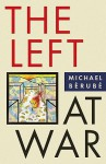 The Left at War - Michael Bérubé