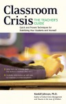 Classroom Crisis: The Teacher's Guide: Quick and Proven Techniques for Stabilizing Your Students and Yourself - Kendall Johnson, Marjorie Robbins