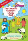 The Complete Children's Liturgy Book: A Comprehensive Programme for Every Sunday of the Lectionary - Katie Thompson, Jennifer Carter