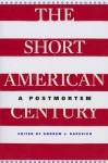The Short American Century: A Postmortem - Andrew J. Bacevich, Jeffry A. Frieden, Akira Iriye, Emily S Rosenberg