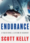 Endurance: My Year in Space, a Lifetime of Discovery - Scott Kelly