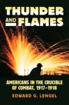 Thunder and Flames: Americans in the Crucible of Combat, 1917-1918 (Modern War Studies (Hardcover)) - Edward G. Lengel