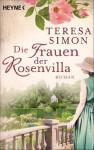 Die Frauen der Rosenvilla: Roman - Teresa Simon