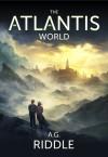 The Atlantis World - A.G. Riddle