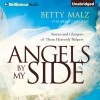 Angels by My Side: Stories and Glimpses of These Heavenly Helpers - Betty Malz, Melanie Ewbank, Brilliance Audio