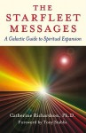 The Starfleet Messages: A Galactic Guide to Spiritual Expansion - Catherine Richardson, Tony Stubbs