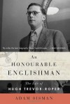 An Honourable Englishman: The Life of Hugh Trevor-Roper - Adam Sisman