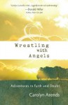 Wrestling with Angels: Adventures in Faith and Doubt - Carolyn Arends