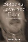 Bighugs, Love and Beer - Stuart Ayris