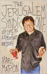 The Jerusalem Syndrome: My Life as a Reluctant Messiah - Marc Maron