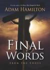 Final Words: From the Cross - Adam Hamilton, Sean Runnette