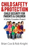 Child Safety & Protection: Child Security for Parents & Children (A Safety Crusaders Project Book 1) - Brian Cox, Rob Knight, Coral Pollock