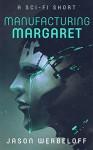 Manufacturing Margaret - Jason Werbeloff