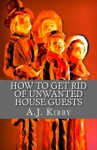 How to get rid of unwanted house guests: A Christmas Chiller Short Story - A.J. Kirby